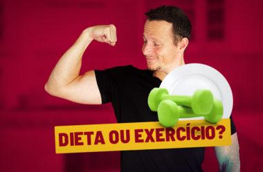 DIETA OU EXERCÍCIO, QUAL EMAGRECE MAIS?