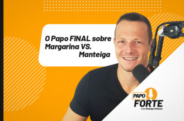 O PAPO FINAL SOBRE MARGARINA E MANTEIGA | PAPO FORTE #24