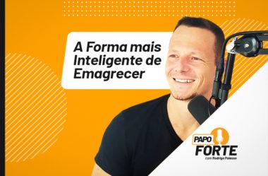 A FORMA MAIS INTELIGENTE DE EMAGRECER SEM TENTAR (ALAVANCAGEM PROTEICA) | PAPO FORTE #20