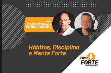 HÁBITOS, DISCIPLINA E MENTE FORTE C/ 4X CAMPEÃO MUNDIAL FÁBIO GURGEL | PAPO FORTE #27