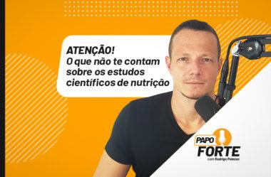 (CUIDADO!) O QUE NÃO TEM CONTAM SOBRE ESTUDOS CIENTÍFICOS DE NUTRIÇÃO | PAPO FORTE #28
