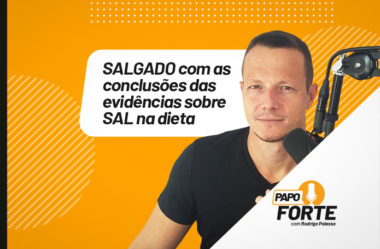 EPISÓDIO SALGADO COM CONCLUSÕES SOBRE SAL NA DIETA | PAPO FORTE #30