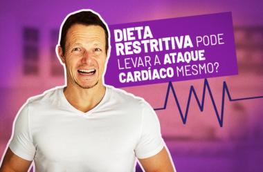 DIETA RESTRITIVA PODE LEVAR A ATAQUE CARDÍACO MESMO?