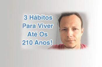 3 Hábitos Para Se Viver Até Os 210 Anos