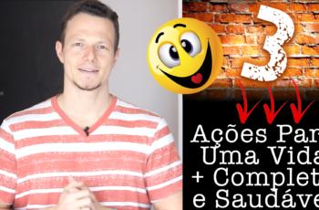 3 AÇÕES PARA UMA VIDA + COMPLETA E SAUDÁVEL