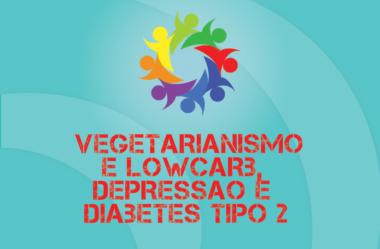 TRIBO FORTE #035 – VEGETARIANISMO E LOWCARB, DEPRESSÃO, TRATAMENTO PARA DIABETES