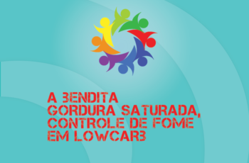 TRIBO FORTE #039 – A BENDITA GORDURA SATURADA, CONTROLE DE FOME EM LOWCARB
