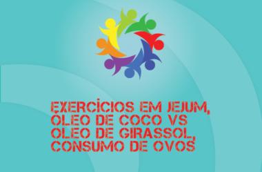 TRIBO FORTE #041 – EXERCÍCIOS EM JEJUM, ÓLEO DE COCO VS GIRASSOL E CONSUMO DE OVOS