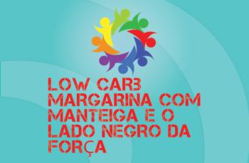 TRIBO FORTE #049 – LOW CARB, MARGARINA COM MANTEIGA E O LADO NEGRO DA FORÇA