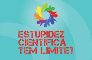 TRIBO FORTE #051 – ESTUPIDEZ CIENTÍFICA TEM LIMITE?