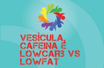 TRIBO FORTE #065 – VESÍCULA, CAFEÍNA, LOWCARB vs LOWFAT