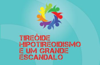 TRIBO FORTE #030 – TIREÓIDE, HIPOTIREOIDISMO E UM GRANDE ESCÂNDALO